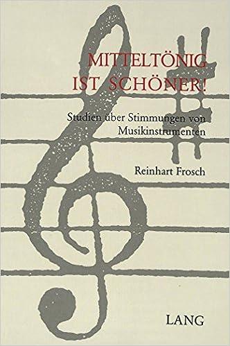 Mitteltoenig Ist Schoener!: Studien Ueber Stimmungen Von Musikinstrumenten
