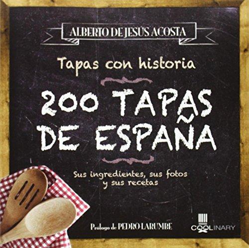 200 Tapas de España: Sus ingredientes, sus fotos y sus recetas (Coolinary) (Spanish Edition) by Alberto de Jesus Acosta