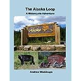 The Alaska Loop A Motorcycle Adventure
