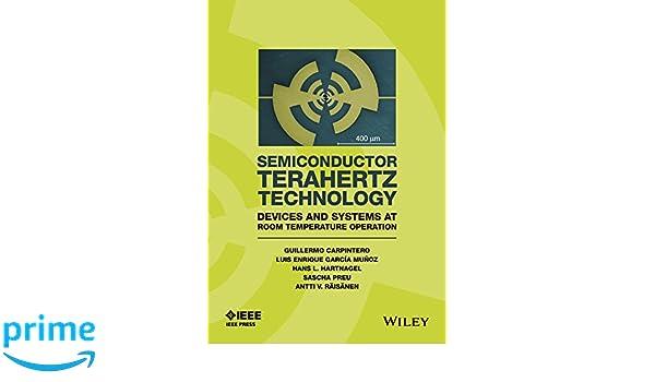 Semiconductor TeraHertz Technology: Devices and Systems at Room Temperature Operation Wiley - IEEE: Amazon.es: Guillermo Carpintero, Enrique Garcia-Munoz, ...