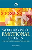 Working with Emotional Clients: The Virtual Tranquilizer for Lawyers