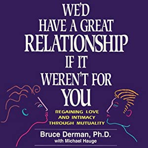 We'd Have A Great Relationship if It Weren't For You Audiobook