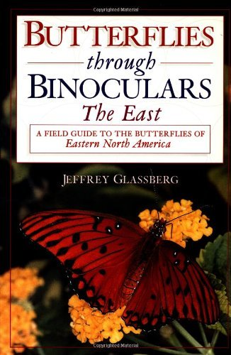 Butterflies Through Binoculars: The East: A Field Guide to the Butterflies of Eastern North America by Jeffrey Glassberg (Butterflies Through Binoculars)