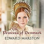 The Princess of Denmark | Edward Marston