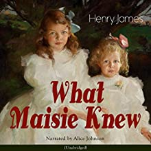What Maisie Knew Audiobook by Henry James Narrated by Alice Johnson