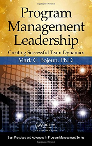 Program Management Leadership: Creating Successful Team Dynamics (Best Practices in Portfolio, Program, and Project Management)