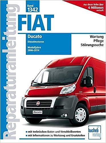 Fiat Ducato Typ 250 2,2l, 2,3l 3,0l Dieselmotoren: Baujahr von 2006 ...