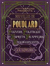 Nouvelles de Poudlard : Pouvoir, Politique et Esprits frappeurs Enquiquinants par J. K. Rowling