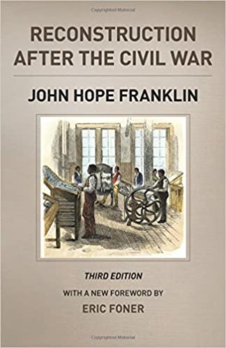 reconstruction after the civil war third edition the chicago  reconstruction after the civil war third edition the chicago history of american civilization john hope franklin eric foner michael w fitzgerald
