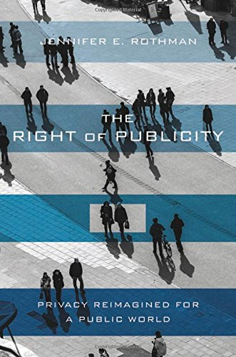 The Right of Publicity: Privacy Reimagined for a Public