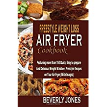 Freestyle Weight Loss Air Fryer Cookbook: Featuring more than 150 Quick, Easy to prepare And Delicious Weight Watchers Freestyle Recipes on Your Air Fryer (With Images)