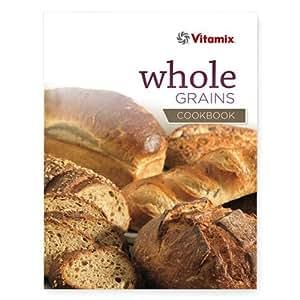 Vitamix Whole Grains Recipe Book