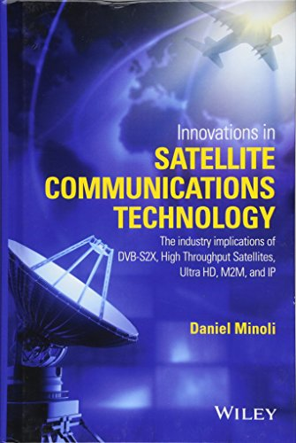 - Innovations in Satellite Communications and Satellite Technology: The Industry Implications of DVB-S2X, High Throughput Satellites, Ultra HD, M2M, and IP