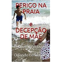 PERIGO NA PRAIA e DECEPÇÃO DE MÃE: Relatos da vida real (Portuguese Edition)