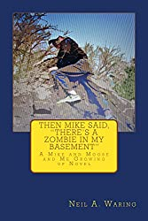 Then Mike Said, There's a Zombie in My Basement (Mike and Moose and Me Growing up Novels Book 2)
