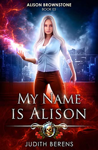 My Name Is Alison: An Urban Fantasy Action Adventure (Alison Brownstone Book 3) -