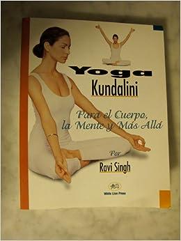 Yoga Kundalini, Para el Cuerpo, la Mente y Mas Alla: Ravi ...