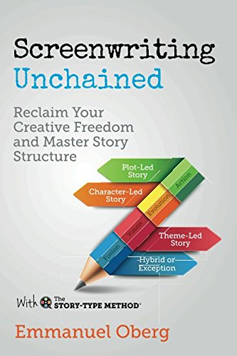 Screenwriting Unchained Reclaim Your Creative Freedom and Master Story Structure (With The Story-Type Method) (Volume 1) [Oberg, Emmanuel] (Tapa Blanda)