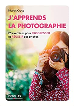 Book's Cover of J'apprends la photographie: 25 exercices pour progresser et réussir ses photos. (Français) Broché – 13 octobre 2016