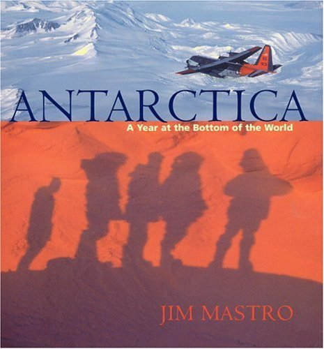 By Jim Mastro - Antarctica: A Year at the Bottom of the World (2002-06-16) [Hardcover] pdf