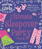 The Everything Girls Ultimate Sleepover Party Book: 100+ Ideas For Sleepover Games, Goodies, Makeovers, And More! (Everything Kids)