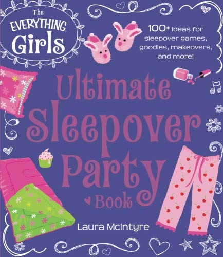 The Everything Girls Ultimate Sleepover Party Book: 100+ Ideas For Sleepover Games, Goodies, Makeovers, And More! (Everything® Kids) (Everything (Hobbies & Games))