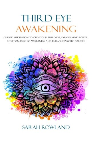 3rd Eye - Third Eye Awakening: Guided Meditation to Open Your Third Eye, Expand Mind Power, Intuition, Psychic Awareness, and Enhance Psychic Abilities (3rd Eye, Higher Consciousness, Spiritual Enlightenment)