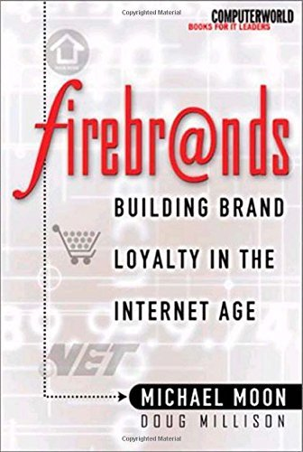 Download Firebrands!: Building Brand Loyalty in the Internet Age (ComputerWorld Books for IT Leaders) by Michael Moon (2000-09-01) pdf