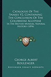 Catalogue of the Snakes V2, Containing the Conclusion of the Colubridae Aglyphae: In the British Museum, Natural History (1894)