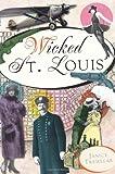 Wicked St. Louis, Janice Tremeear, 1609492986