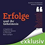 Erfolge - und ihr Geheimnis: 12 Gespräche mit erfolgreichen Menschen aus Wirtschaft, Kultur und Sport   Martin Steinmeyer,Rudolf Schröck