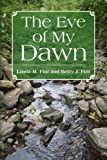 The Eve of My Dawn, Linda M. Fint and Betty J. Fint, 1436372356