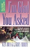 I'm Glad You Asked: In-Depth Answers to Difficult Questions about Christianity