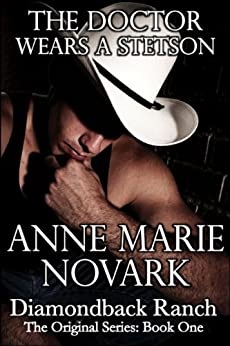 The Doctor Wears A Stetson (The Diamondback Ranch Original Series, Book 1) by [Novark, Anne Marie]