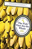 Front cover for the book The Fish That Ate the Whale: The Life and Times of America's Banana King by Rich Cohen