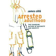 Arrested Adulthood: The Changing Nature of Maturity and Identity