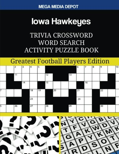 (Iowa Hawkeyes Trivia Crossword Word Search Activity Puzzle Book: Greatest Football Players Edition)