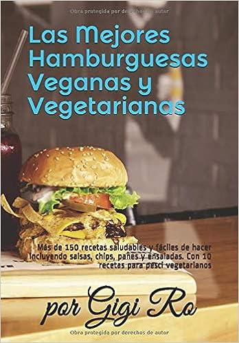 Las Mejores Hamburguesas Veganas Y Vegetarianas Más De 150