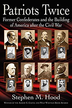 Patriots Twice: Former Confederates and the Building of America after the Civil War