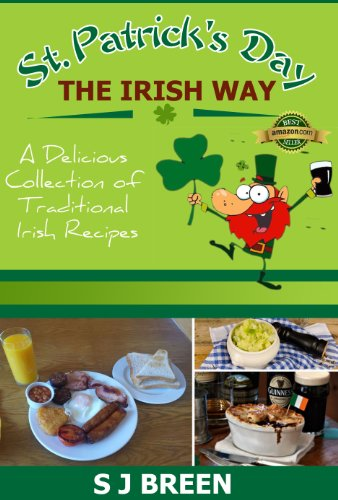 St. Patrick's Day the Irish Way: A Delicious Collection of Traditional Irish Recipes by S J Breen