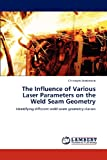 The Influence of Various Laser Parameters on the Weld Seam Geometry, Christoph Markmann, 3848417170
