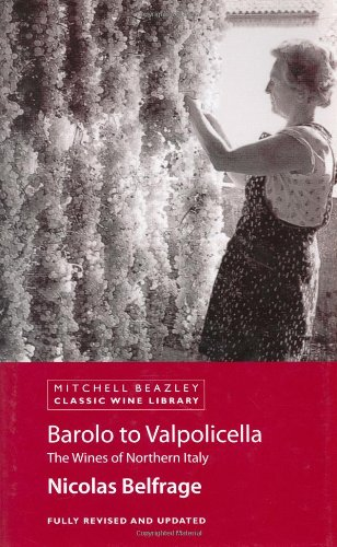Barolo to Valpolicella: The Wines of Northern Italy (Classic Wine Library) by Nicolas Belfrage