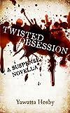 Twisted Obsession: A Suspense Novella