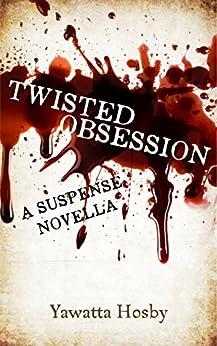 Twisted Obsession: A Suspense Novella by [Hosby, Yawatta]