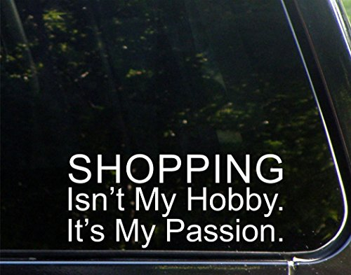 SHOPPING Isn't My Hobby. It's My Passion. - 8 1/2