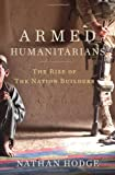 The Armed Humanitarians: The Rise of the Nation Builders