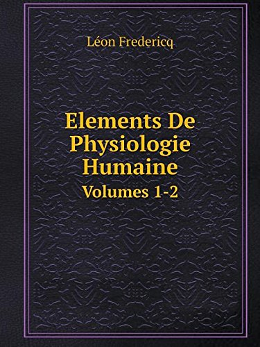 Download Elements De Physiologie Humaine Volumes 1-2 (French Edition) PDF