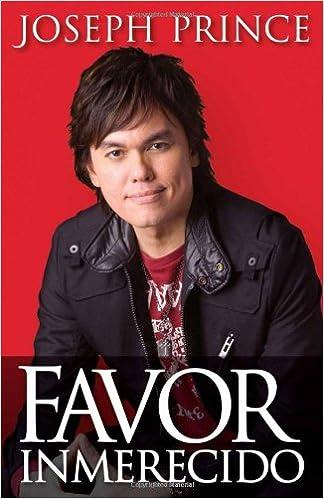 Favor Inmerecido: Recibe tu ventaja sobrenatural hoy para una vida exitosa (Spanish Edition): Joseph Prince: 9781599795997: Amazon.com: Books