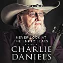 Never Look at the Empty Seats: A Memoir Audiobook by Charlie Daniels Narrated by To Be Announced