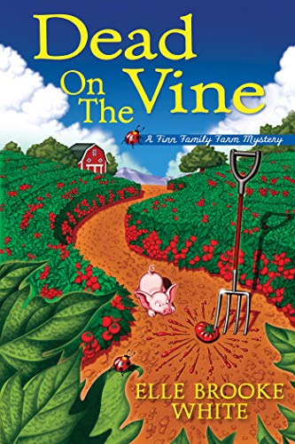 Dead on the Vine: A Finn Family Farm Mystery by [White, Elle Brooke]